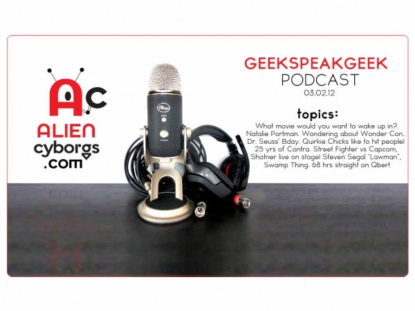 "AlienCyborgs ""Geek Speak Geek Podcast"" 03.02.12"