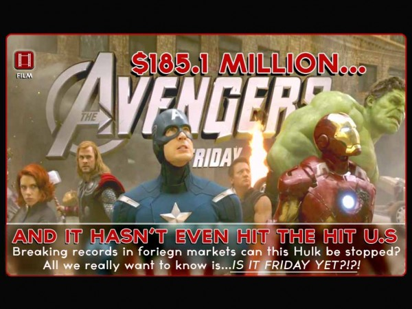 The Avengers cannot be STOPPED! $185.1 million and hasn't even opened in the U.S. …Is it Friday yet?!?!