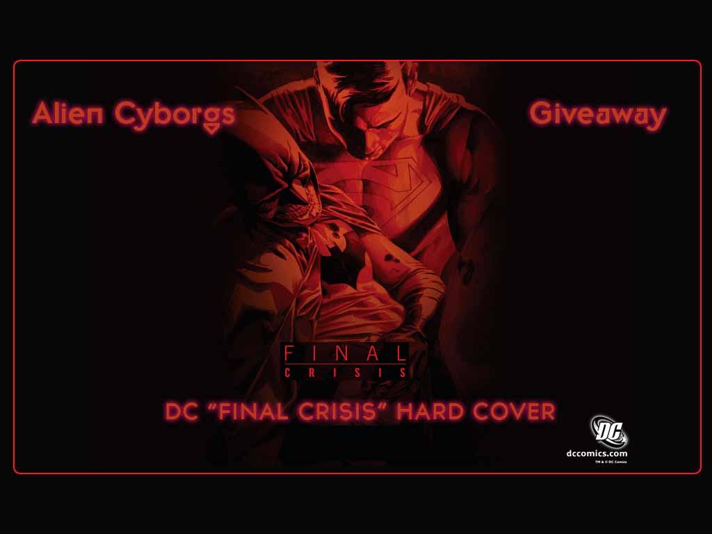 ALIEN CYBORGS COMIC BOOK GIVE AWAY – DC FINAL CRISIS TRADE HARD COVER