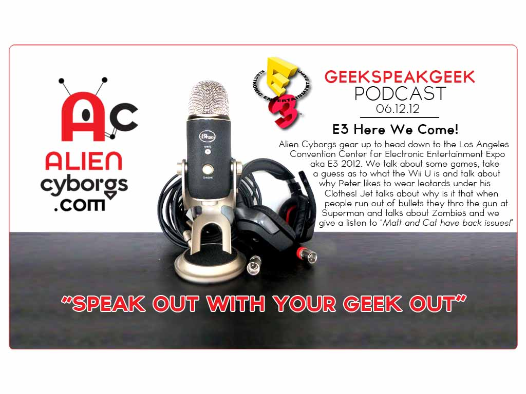 Geeks Speak Geek Podcast – E3 here we come!