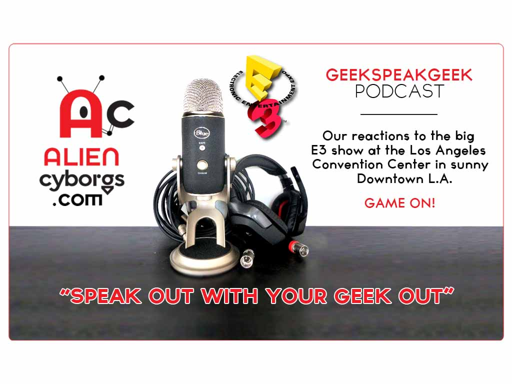 Geeks Speak Geek Podcast: Our Reactions to the big E3 show!