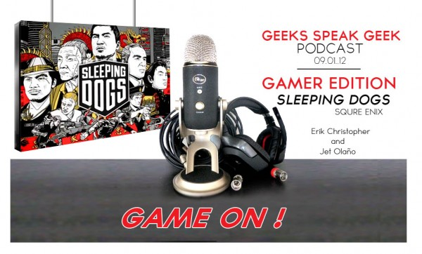 "Geeks Speak Geek Podcast: GAMER EDITION! Square Enix's ""Sleeping Dogs"" Review"