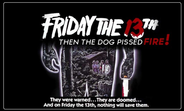 Then The Dog Pissed Fire – Friday the 13th