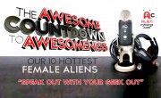 The Awesome Countdown to Awesomeness! Our Favorite 10 Hottest Female Aliens – PODCAST
