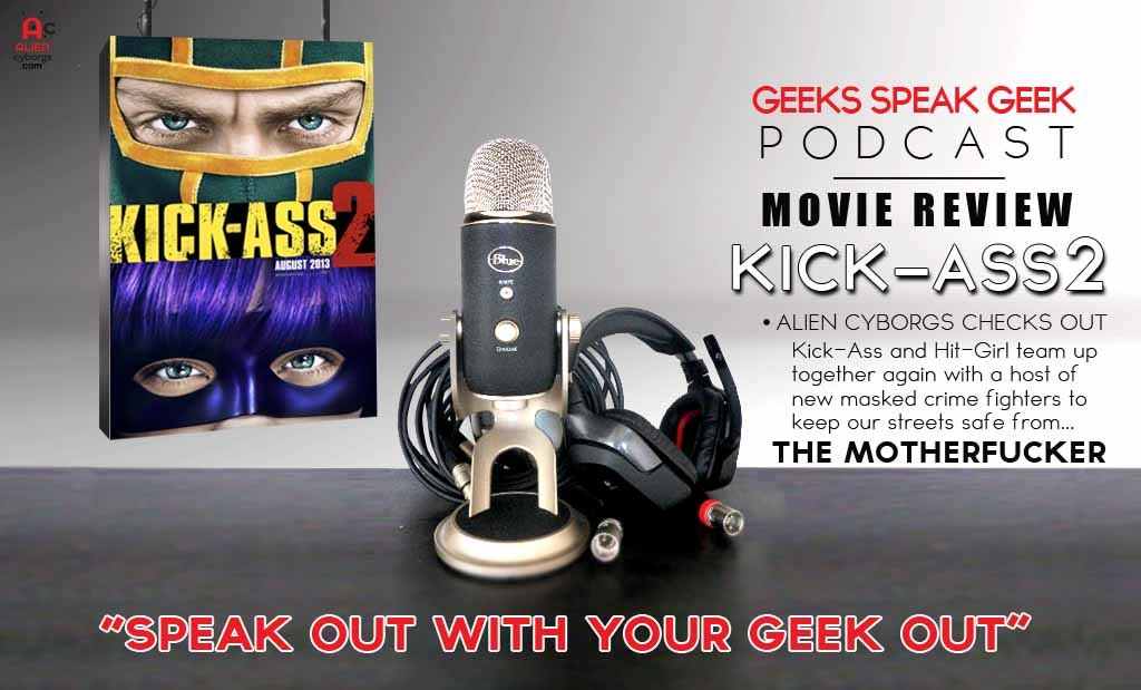 Geek Speak Geek Podcast: Kick-Ass 2 Movie Review