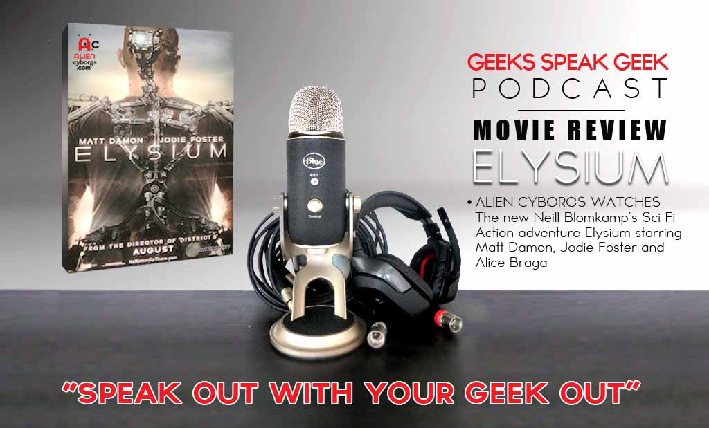 Geek Speak Geek Podcast: Movie Review – Elysium