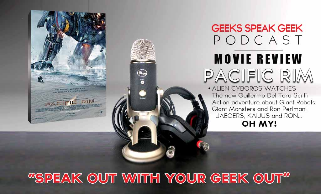 Geek Speak Geek Podcast: Movie Review – PACFIC RIM
