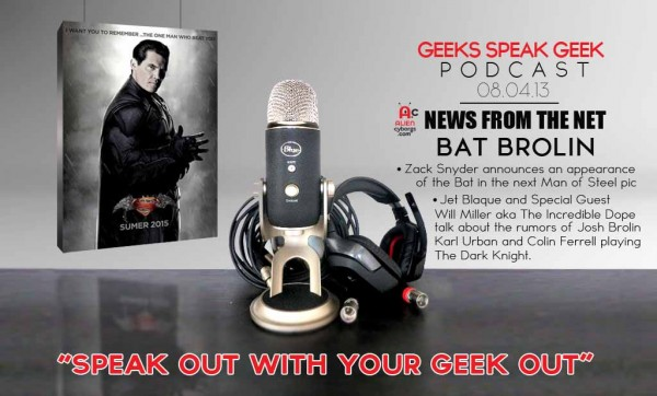 Geek Speak Geek Podcast: Bat Brolin Rumors